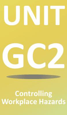 Unit GC2 Controlling workplace hazards