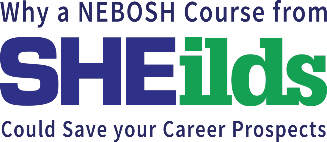 SHEilds Save your career with NEBOSH