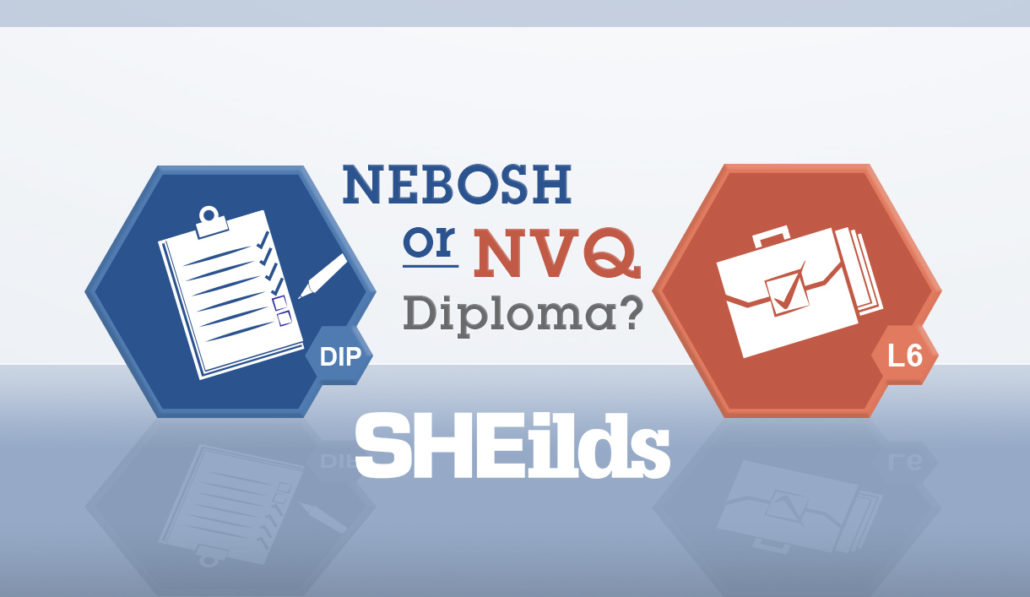 Nebosh Diploma Vs Nvq Level 6 Sheilds Health And Safety