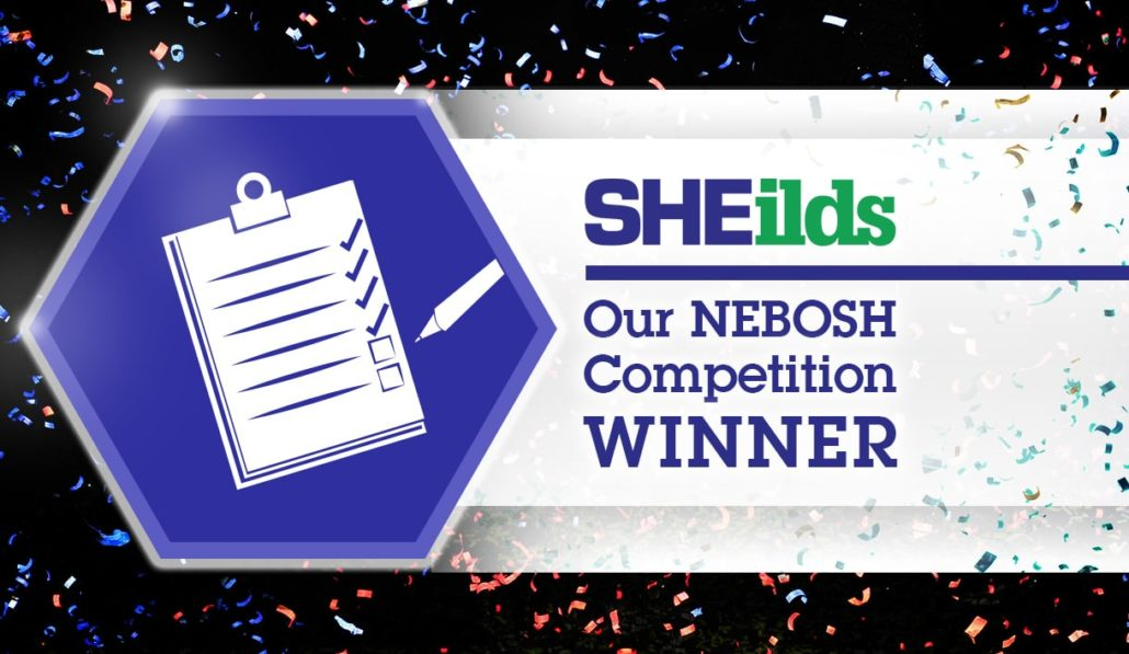 Our Nebosh Certificate Competition Winner Sheilds News And Blog