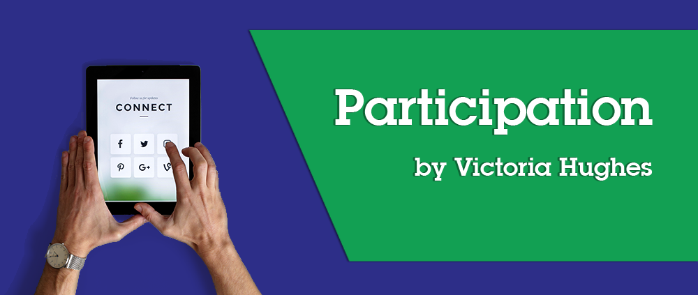 Participation Blog by Victoria Hughes